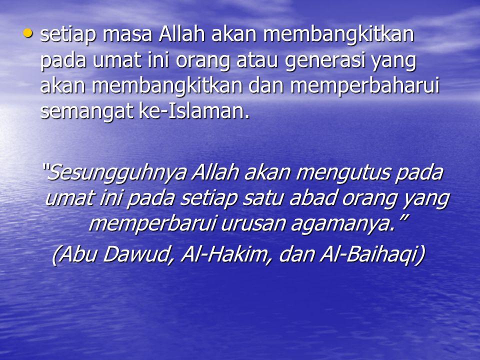 setiap masa Allah akan membangkitkan pada umat ini orang atau generasi yang akan membangkitkan dan memperbaharui semangat ke-Islaman. setiap masa Alla