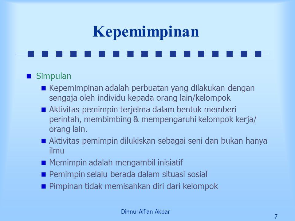 Dinnul Alfian Akbar 7 Kepemimpinan Simpulan Kepemimpinan adalah perbuatan yang dilakukan dengan sengaja oleh individu kepada orang lain/kelompok Aktivitas pemimpin terjelma dalam bentuk memberi perintah, membimbing & mempengaruhi kelompok kerja/ orang lain.