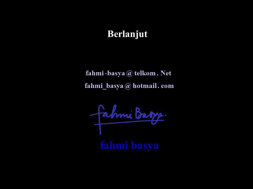 Berlanjut fahmi -basya @ telkom. Net fahmi_basya @ hotmail. com fahmi basya