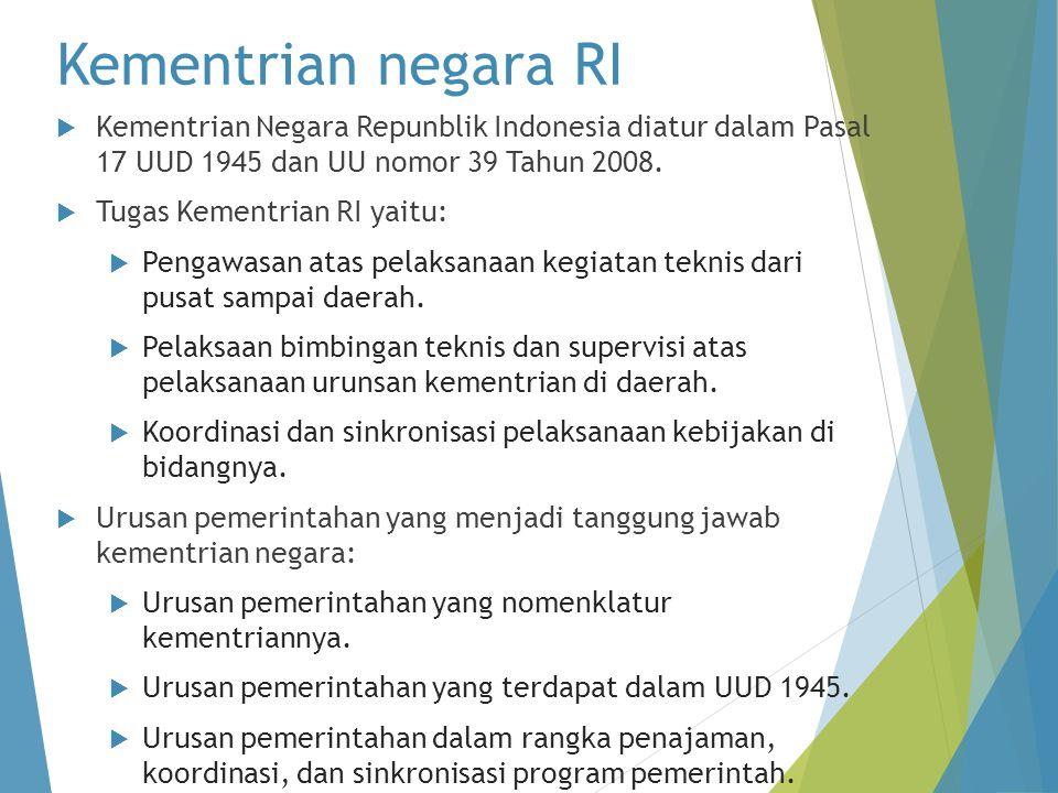 Kementrian negara RI  Kementrian Negara Repunblik Indonesia diatur dalam Pasal 17 UUD 1945 dan UU nomor 39 Tahun 2008.