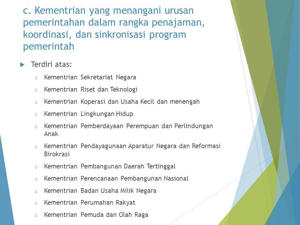 c. Kementrian yang menangani urusan pemerintahan dalam rangka penajaman, koordinasi, dan sinkronisasi program pemerintah  Terdiri atas: o Kementrian