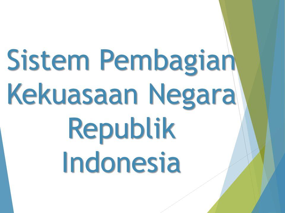 Sistem Pembagian Kekuasaan Negara Republik Indonesia