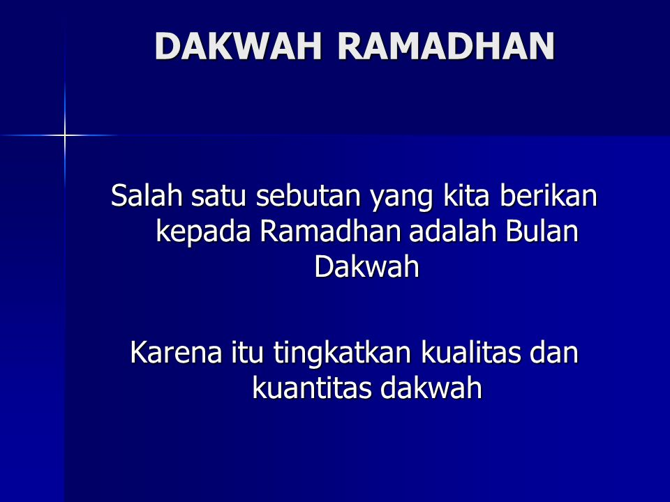 DAKWAH RAMADHAN Salah satu sebutan yang kita berikan kepada Ramadhan adalah Bulan Dakwah Karena itu tingkatkan kualitas dan kuantitas dakwah
