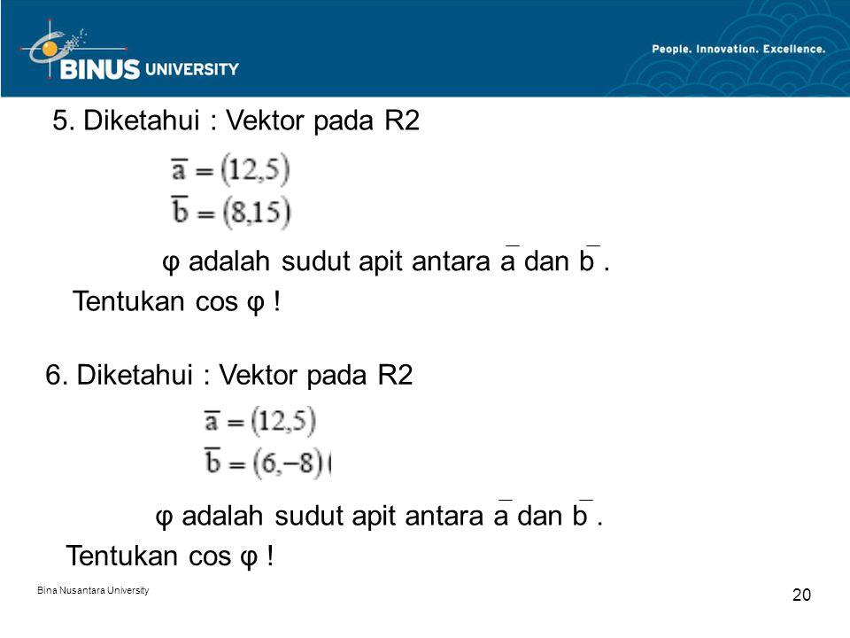 Bina Nusantara University 20 5. Diketahui : Vektor pada R2 φ adalah sudut apit antara a dan b. Tentukan cos φ ! 6. Diketahui : Vektor pada R2 φ adalah