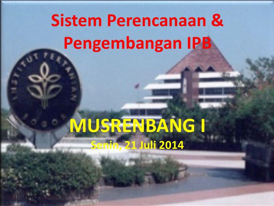 Sistem Perencanaan & Pengembangan IPB MUSRENBANG I Senin, 21 Juli 2014