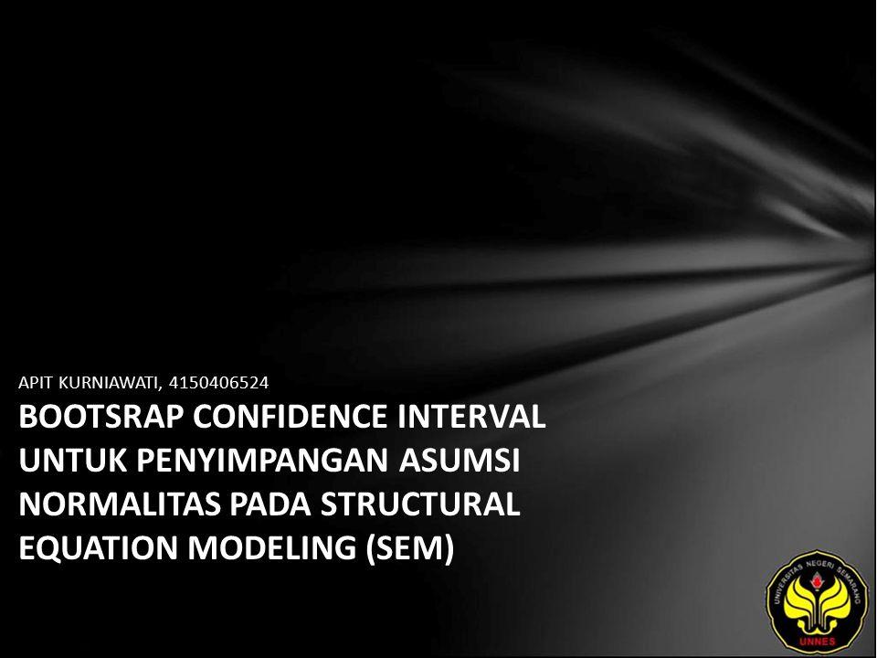 APIT KURNIAWATI, 4150406524 BOOTSRAP CONFIDENCE INTERVAL UNTUK PENYIMPANGAN ASUMSI NORMALITAS PADA STRUCTURAL EQUATION MODELING (SEM)
