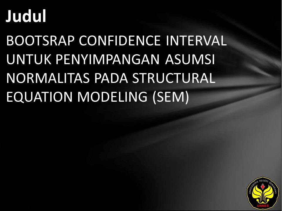 Judul BOOTSRAP CONFIDENCE INTERVAL UNTUK PENYIMPANGAN ASUMSI NORMALITAS PADA STRUCTURAL EQUATION MODELING (SEM)