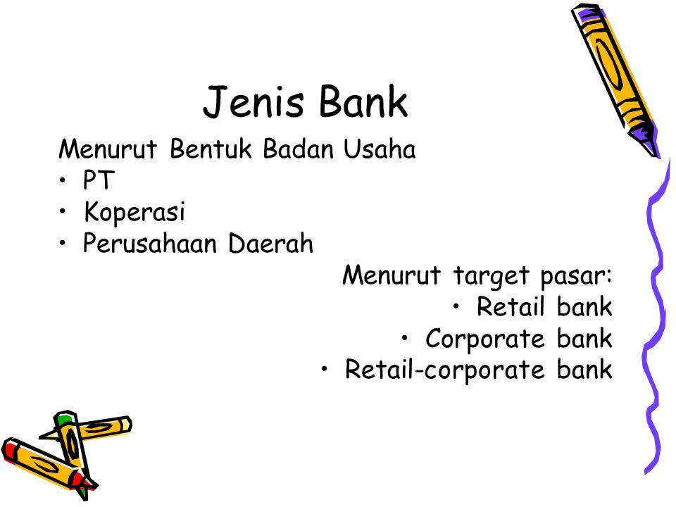 Jenis Bank Menurut Bentuk Badan Usaha PT Koperasi Perusahaan Daerah Menurut target pasar: Retail bank Corporate bank Retail-corporate bank