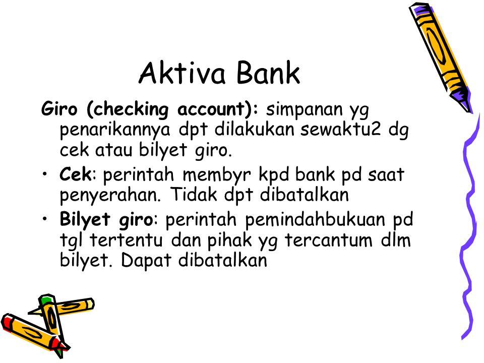 Aktiva Bank Giro (checking account): simpanan yg penarikannya dpt dilakukan sewaktu2 dg cek atau bilyet giro.