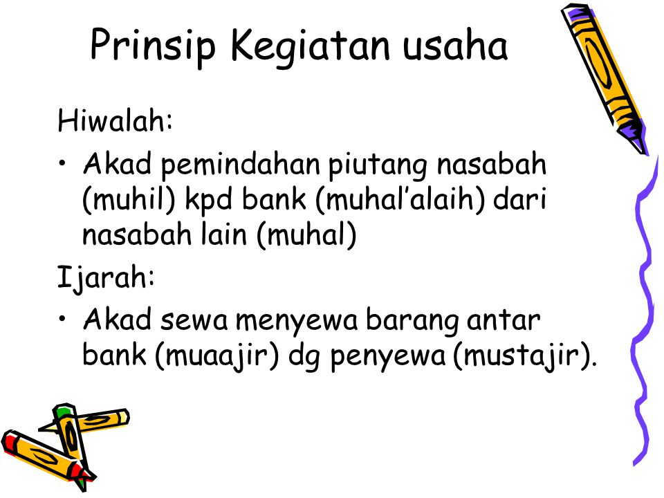 Prinsip Kegiatan usaha Hiwalah: Akad pemindahan piutang nasabah (muhil) kpd bank (muhal'alaih) dari nasabah lain (muhal) Ijarah: Akad sewa menyewa barang antar bank (muaajir) dg penyewa (mustajir).
