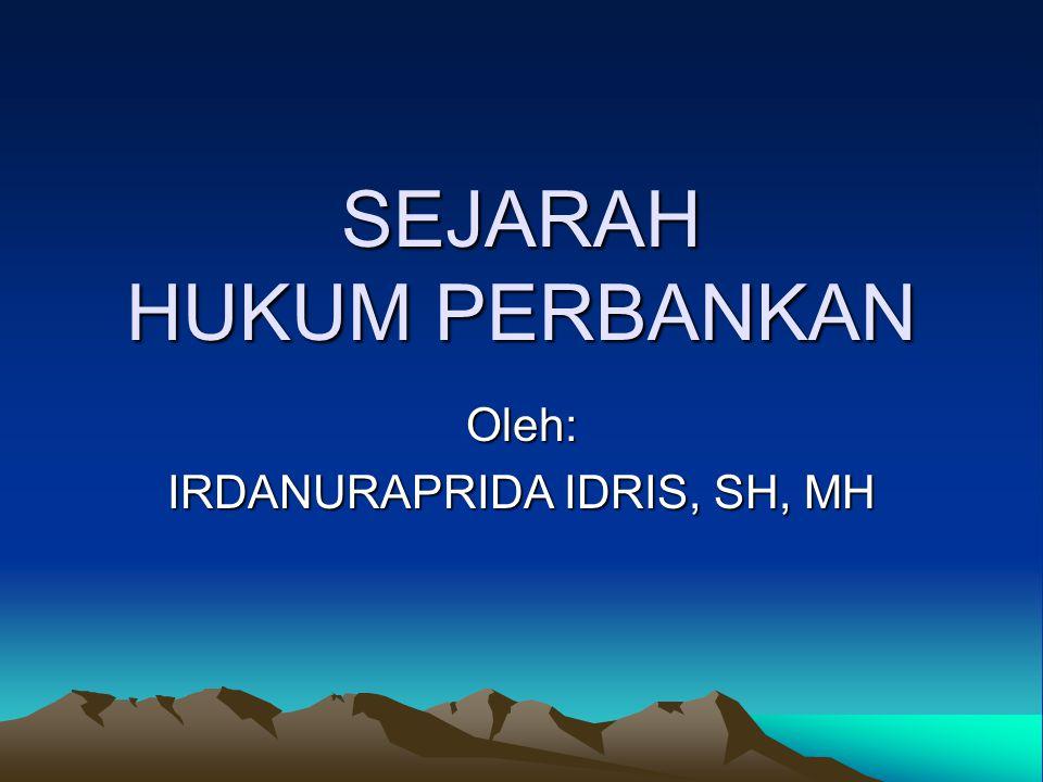 SEJARAH HUKUM PERBANKAN Oleh: IRDANURAPRIDA IDRIS, SH, MH