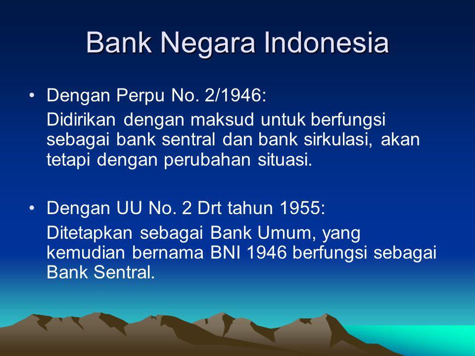 Bank Negara Indonesia Dengan Perpu No. 2/1946: Didirikan dengan maksud untuk berfungsi sebagai bank sentral dan bank sirkulasi, akan tetapi dengan per