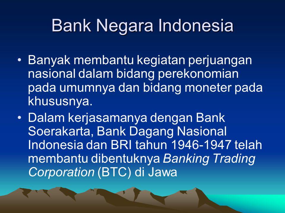 Bank Negara Indonesia Banyak membantu kegiatan perjuangan nasional dalam bidang perekonomian pada umumnya dan bidang moneter pada khususnya. Dalam ker