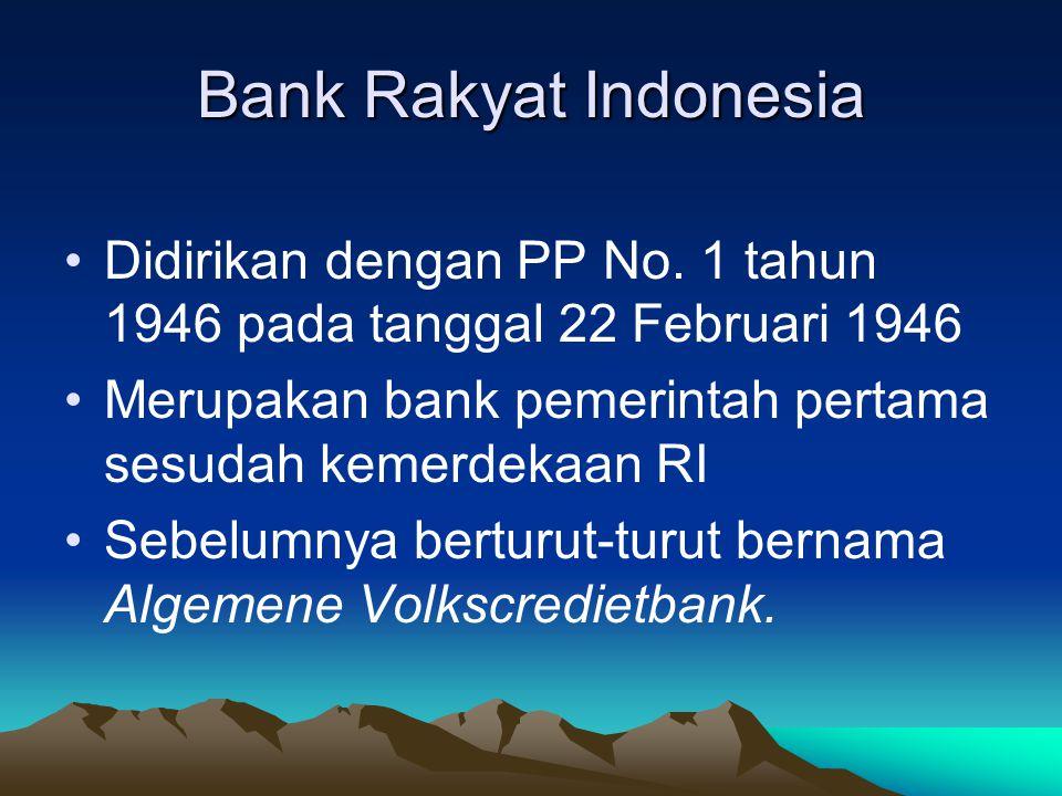 Bank Rakyat Indonesia Didirikan dengan PP No. 1 tahun 1946 pada tanggal 22 Februari 1946 Merupakan bank pemerintah pertama sesudah kemerdekaan RI Sebe