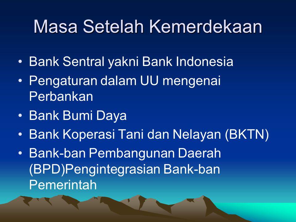 Masa Setelah Kemerdekaan Bank Sentral yakni Bank Indonesia Pengaturan dalam UU mengenai Perbankan Bank Bumi Daya Bank Koperasi Tani dan Nelayan (BKTN)