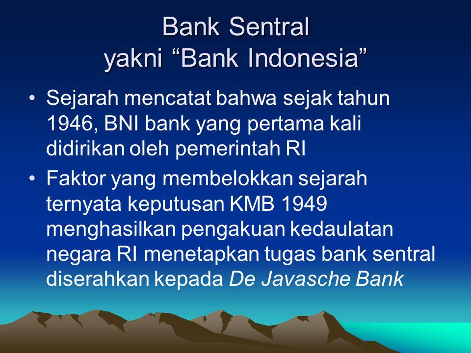 """Bank Sentral yakni """"Bank Indonesia"""" Sejarah mencatat bahwa sejak tahun 1946, BNI bank yang pertama kali didirikan oleh pemerintah RI Faktor yang membe"""