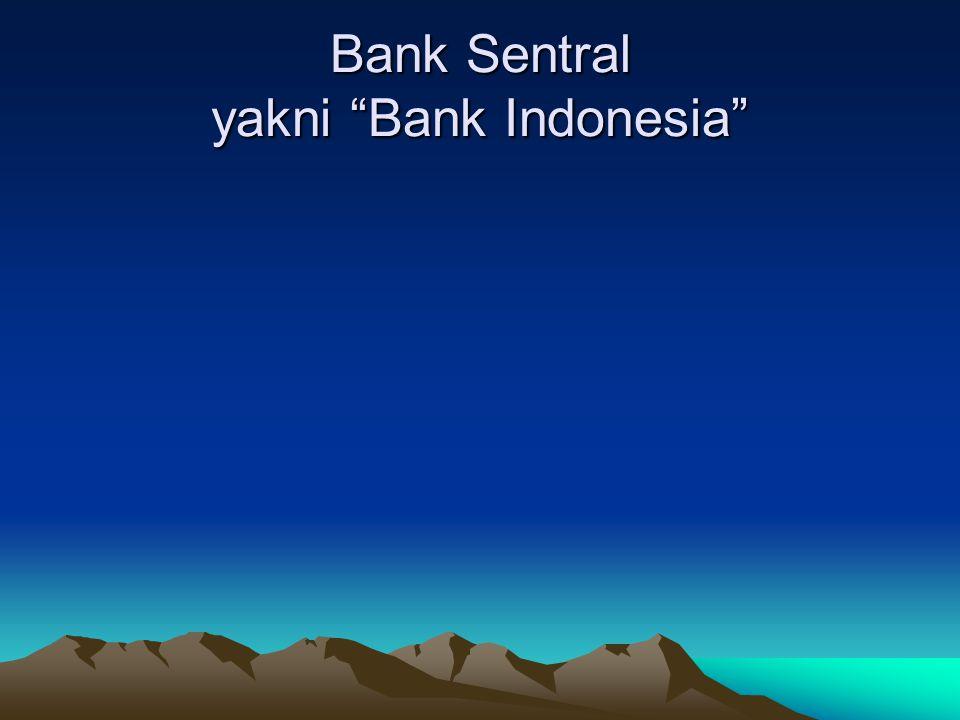 """Bank Sentral yakni """"Bank Indonesia"""""""