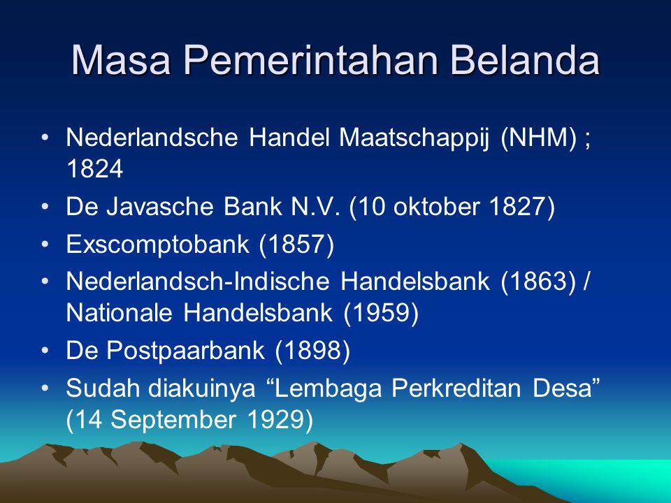 Masa Pemerintahan Belanda Nederlandsche Handel Maatschappij (NHM) ; 1824 De Javasche Bank N.V. (10 oktober 1827) Exscomptobank (1857) Nederlandsch-Ind