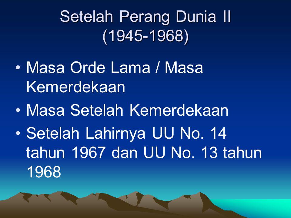 Setelah Perang Dunia II (1945-1968) Masa Orde Lama / Masa Kemerdekaan Masa Setelah Kemerdekaan Setelah Lahirnya UU No. 14 tahun 1967 dan UU No. 13 tah