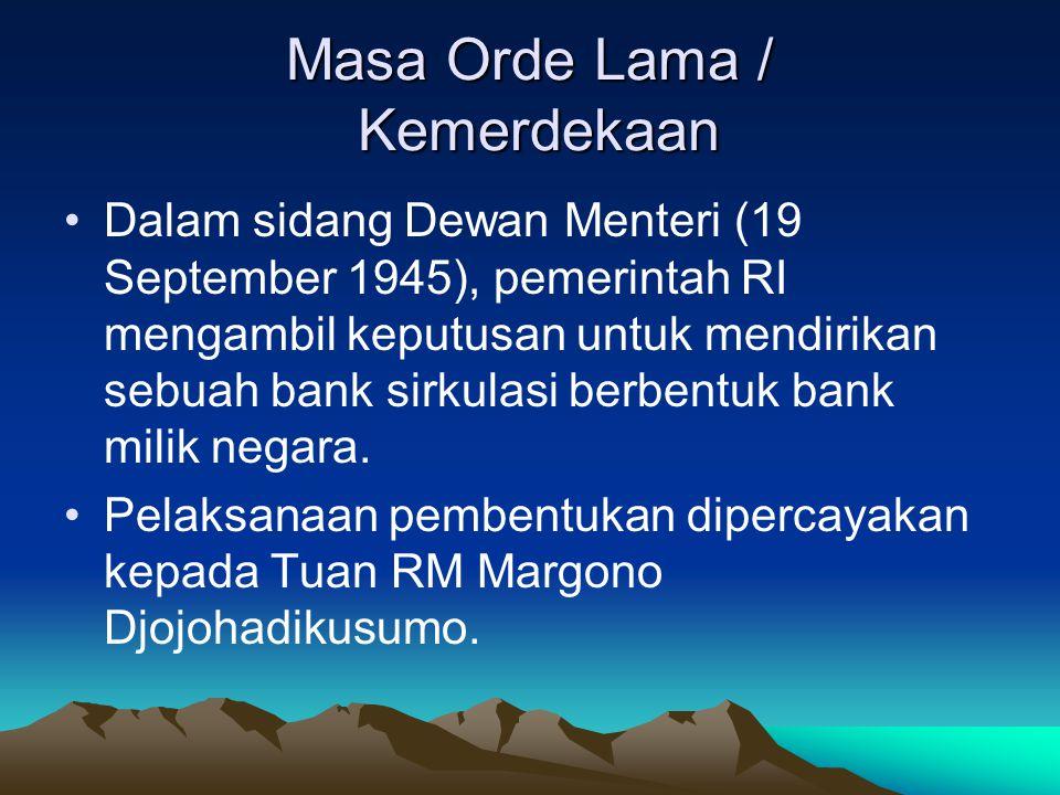 Masa Orde Lama / Kemerdekaan Dalam sidang Dewan Menteri (19 September 1945), pemerintah RI mengambil keputusan untuk mendirikan sebuah bank sirkulasi