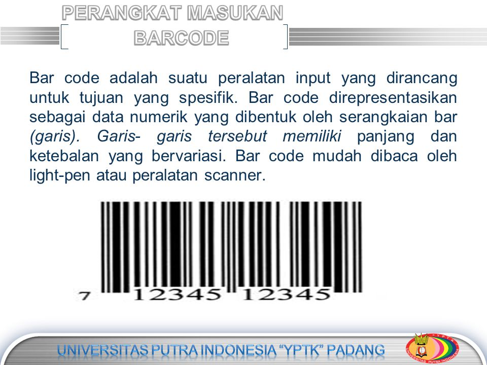 LOGO Bar code adalah suatu peralatan input yang dirancang untuk tujuan yang spesifik. Bar code direpresentasikan sebagai data numerik yang dibentuk ol