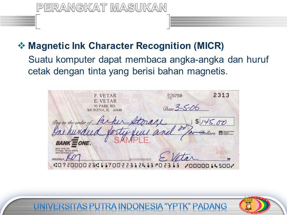  Magnetic Ink Character Recognition (MICR) Suatu komputer dapat membaca angka-angka dan huruf cetak dengan tinta yang berisi bahan magnetis.