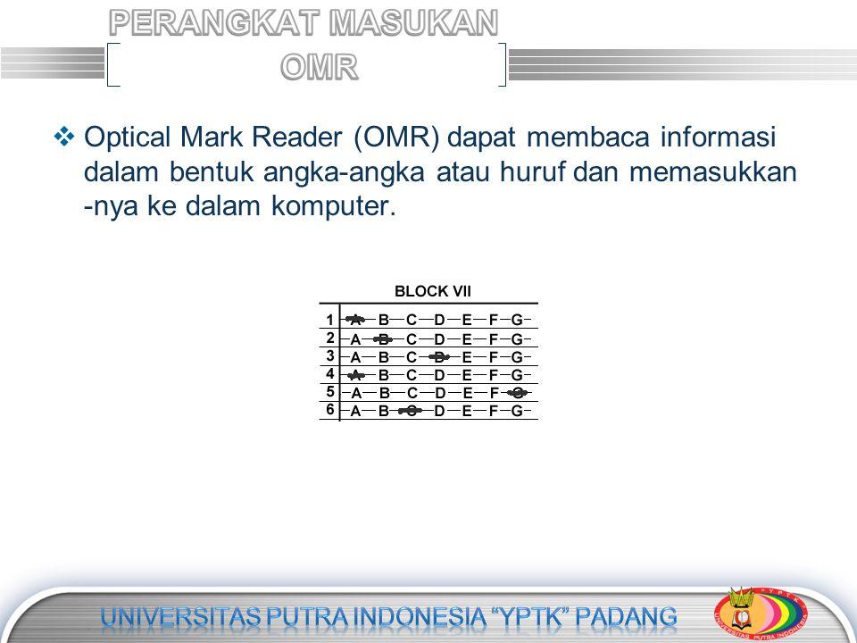 LOGO  Optical Mark Reader (OMR) dapat membaca informasi dalam bentuk angka-angka atau huruf dan memasukkan -nya ke dalam komputer.