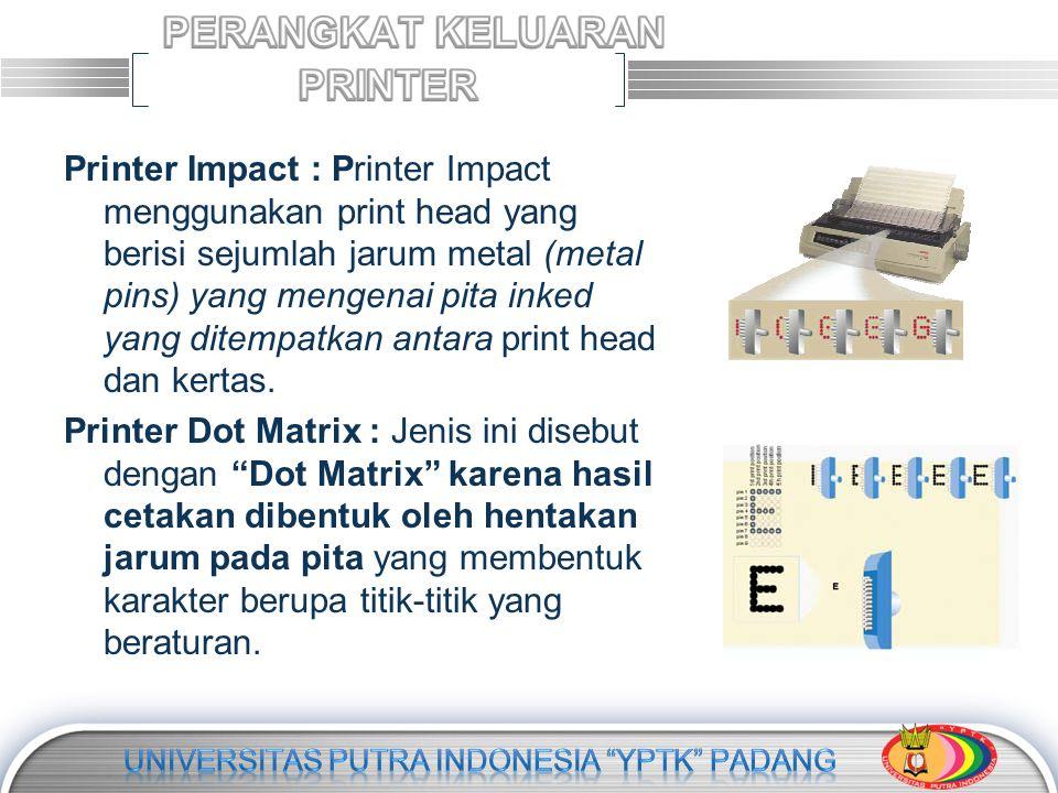 LOGO Printer Impact : Printer Impact menggunakan print head yang berisi sejumlah jarum metal (metal pins) yang mengenai pita inked yang ditempatkan antara print head dan kertas.