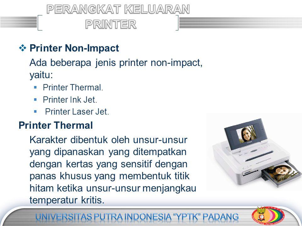 LOGO  Printer Non-Impact Ada beberapa jenis printer non-impact, yaitu:  Printer Thermal.  Printer Ink Jet.  Printer Laser Jet. Printer Thermal Kar