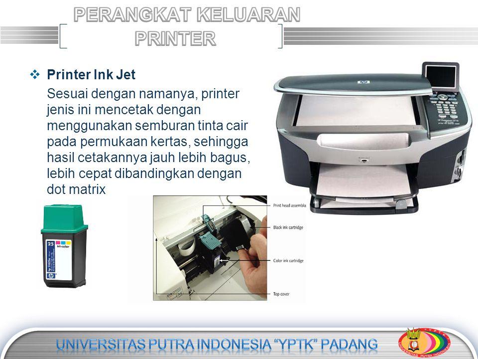 LOGO  Printer Ink Jet Sesuai dengan namanya, printer jenis ini mencetak dengan menggunakan semburan tinta cair pada permukaan kertas, sehingga hasil cetakannya jauh lebih bagus, lebih cepat dibandingkan dengan dot matrix