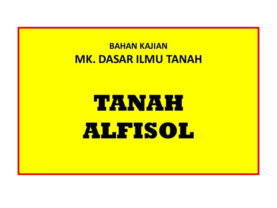BAHAN KAJIAN MK. DASAR ILMU TANAH TANAH ALFISOL