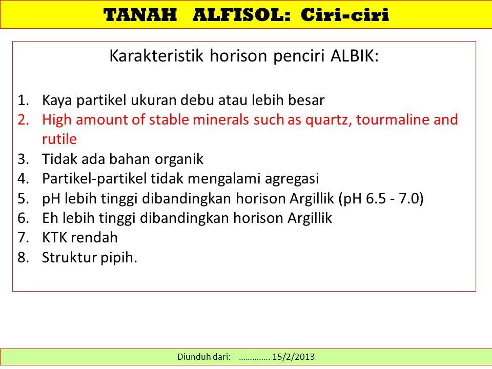 Karakteristik horison penciri ALBIK: 1.Kaya partikel ukuran debu atau lebih besar 2.High amount of stable minerals such as quartz, tourmaline and ruti