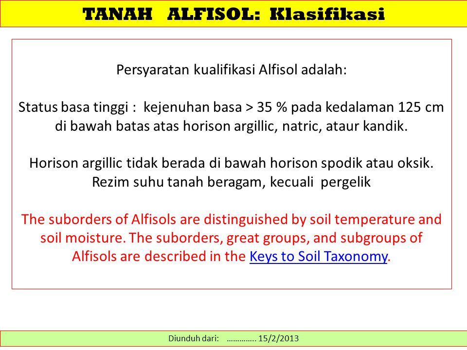 Persyaratan kualifikasi Alfisol adalah: Status basa tinggi : kejenuhan basa > 35 % pada kedalaman 125 cm di bawah batas atas horison argillic, natric,