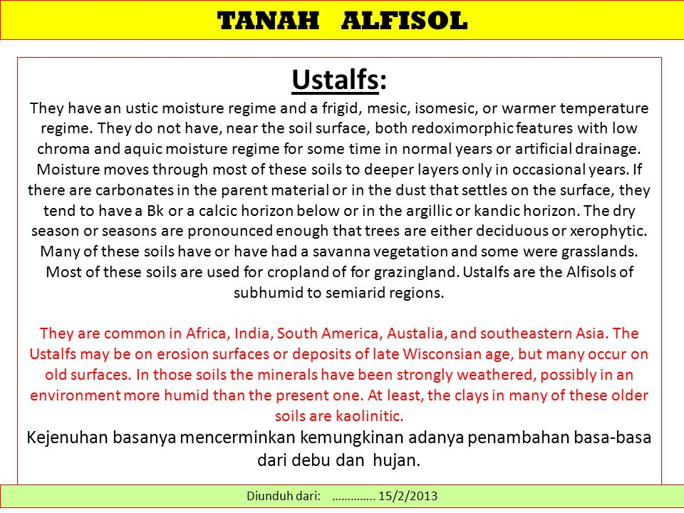 TANAH ALFISOL Ustalfs: They have an ustic moisture regime and a frigid, mesic, isomesic, or warmer temperature regime. They do not have, near the soil