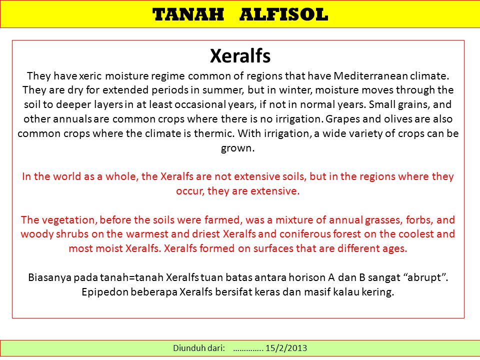 TANAH ALFISOL Xeralfs They have xeric moisture regime common of regions that have Mediterranean climate. They are dry for extended periods in summer,