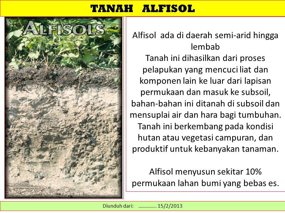 TANAH ALFISOL Alfisol ada di daerah semi-arid hingga lembab Tanah ini dihasilkan dari proses pelapukan yang mencuci liat dan komponen lain ke luar dar