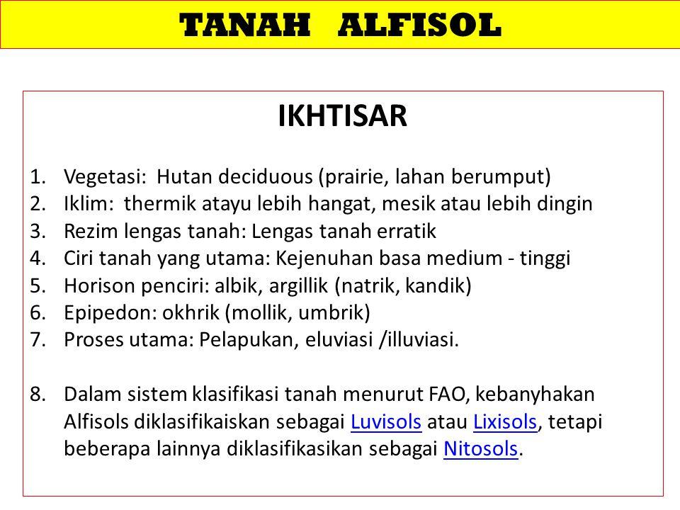 TANAH ALFISOL Alfisols : Alfisols berkembang di daerah iklim semiarid hingga humid yang mempunyai subsoil kaya liat dan hara (Horison argillik).