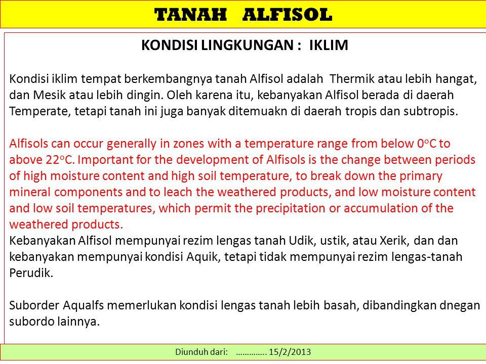 TANAH ALFISOL KONDISI LINGKUNGAN : IKLIM Kondisi iklim tempat berkembangnya tanah Alfisol adalah Thermik atau lebih hangat, dan Mesik atau lebih dingi