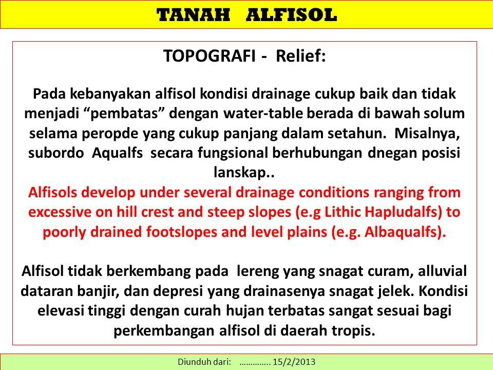 """TANAH ALFISOL TOPOGRAFI - Relief: Pada kebanyakan alfisol kondisi drainage cukup baik dan tidak menjadi """"pembatas"""" dengan water-table berada di bawah"""