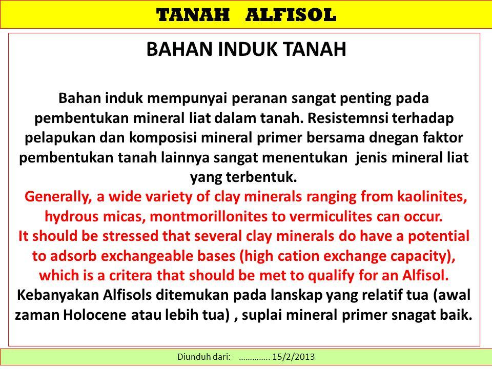 TANAH ALFISOL BAHAN INDUK TANAH Bahan induk mempunyai peranan sangat penting pada pembentukan mineral liat dalam tanah. Resistemnsi terhadap pelapukan