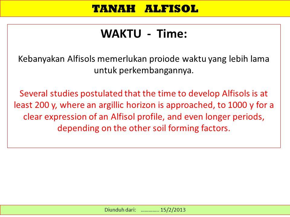 TANAH ALFISOL WAKTU - Time: Kebanyakan Alfisols memerlukan proiode waktu yang lebih lama untuk perkembangannya. Several studies postulated that the ti