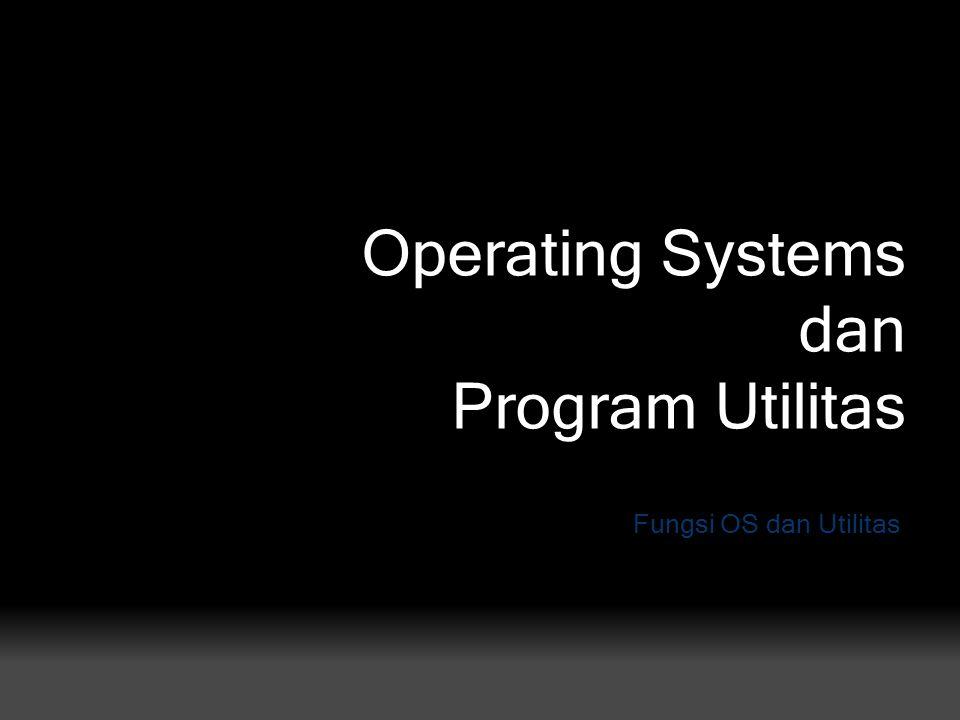 Operating Systems dan Program Utilitas Fungsi OS dan Utilitas