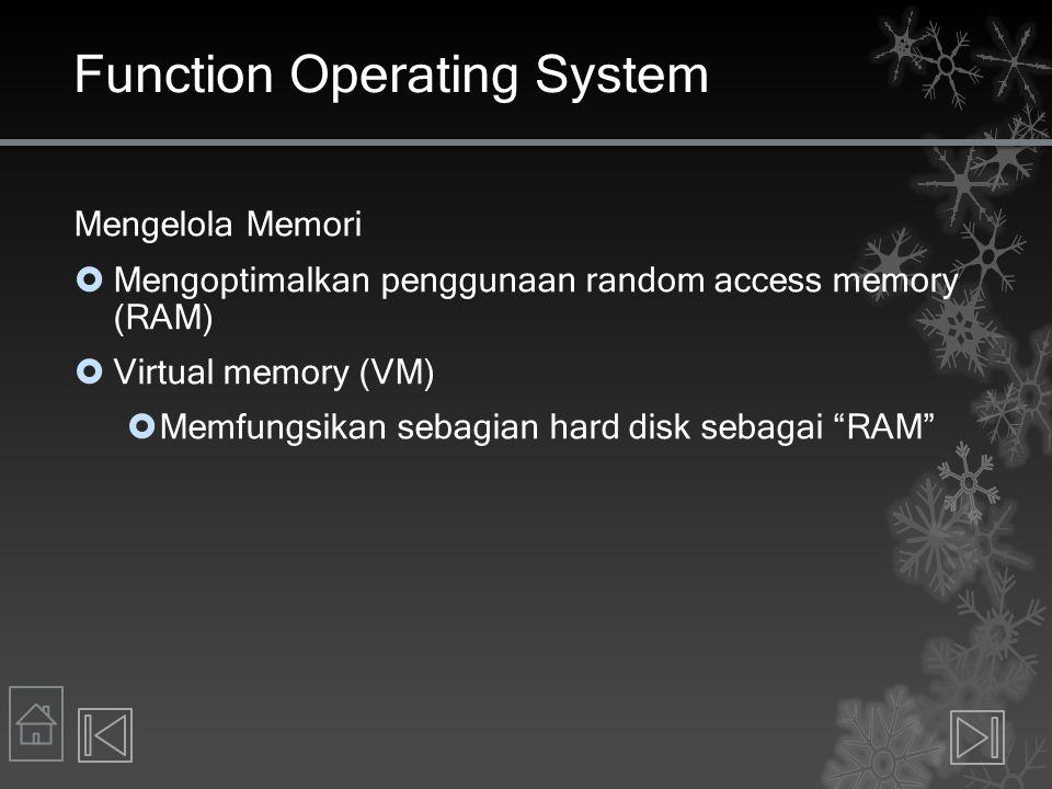 Function Operating System Mengelola Memori  Mengoptimalkan penggunaan random access memory (RAM)  Virtual memory (VM)  Memfungsikan sebagian hard d