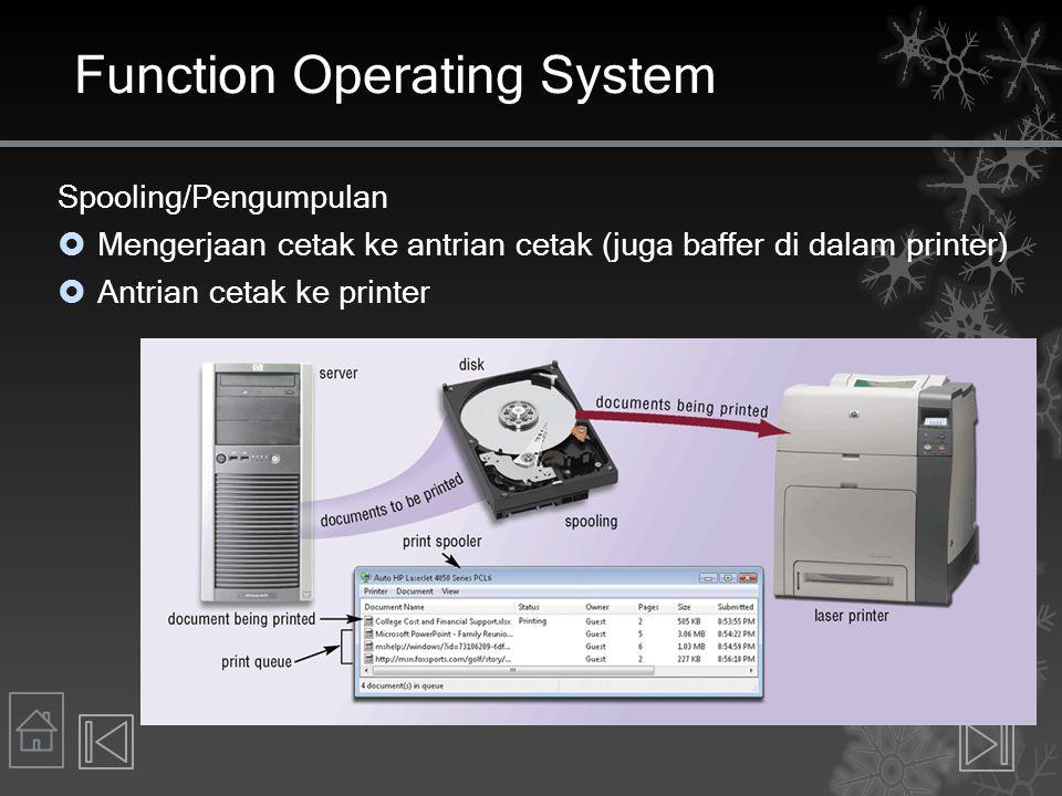 Function Operating System Spooling/Pengumpulan  Mengerjaan cetak ke antrian cetak (juga baffer di dalam printer)  Antrian cetak ke printer
