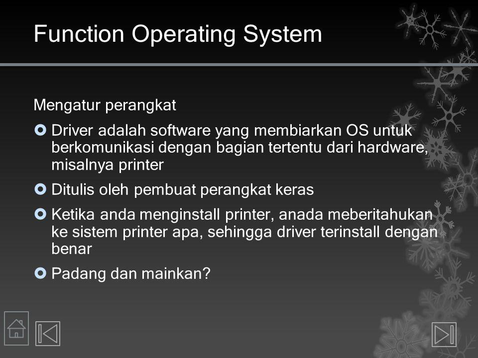 Function Operating System Mengatur perangkat  Driver adalah software yang membiarkan OS untuk berkomunikasi dengan bagian tertentu dari hardware, mis