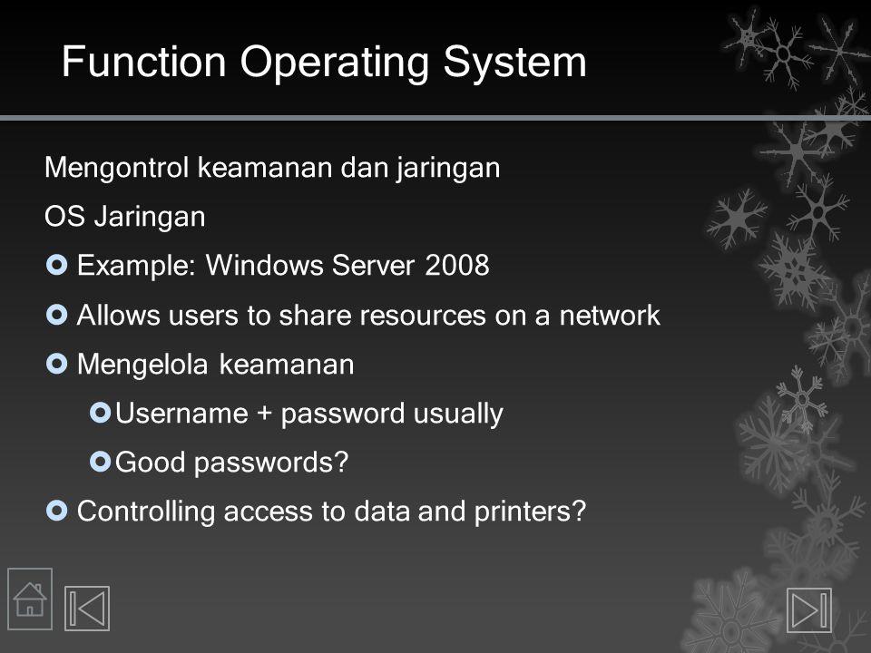 Function Operating System Mengontrol keamanan dan jaringan OS Jaringan  Example: Windows Server 2008  Allows users to share resources on a network 