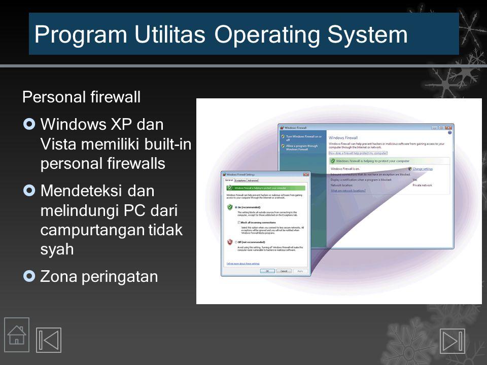 Program Utilitas Operating System Personal firewall  Windows XP dan Vista memiliki built-in personal firewalls  Mendeteksi dan melindungi PC dari ca