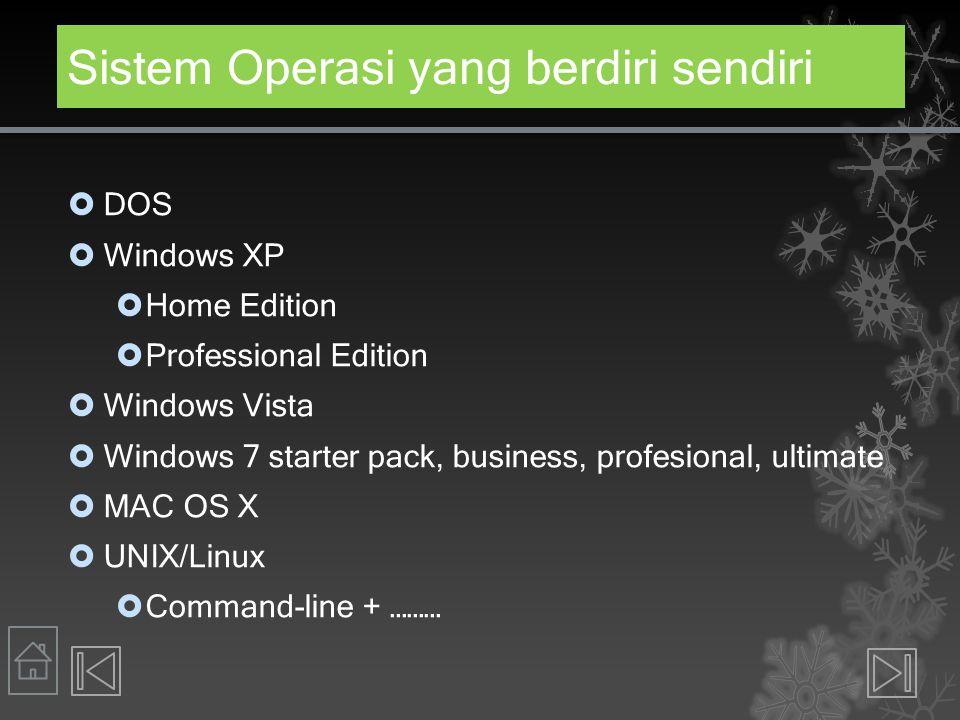 Sistem Operasi yang berdiri sendiri  DOS  Windows XP  Home Edition  Professional Edition  Windows Vista  Windows 7 starter pack, business, profe
