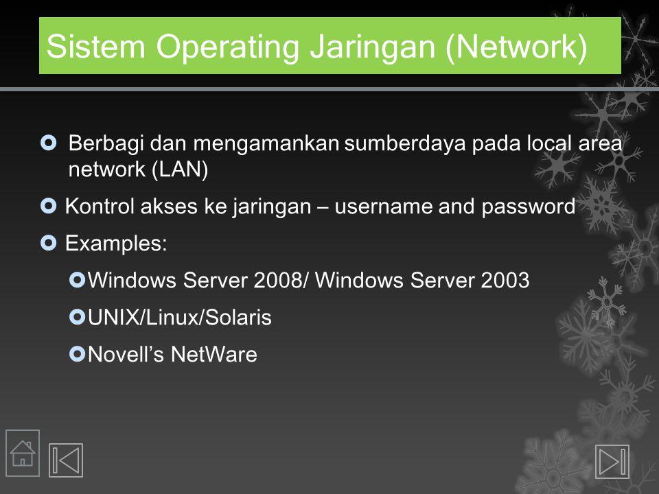 Sistem Operating Jaringan (Network)  Berbagi dan mengamankan sumberdaya pada local area network (LAN)  Kontrol akses ke jaringan – username and pass