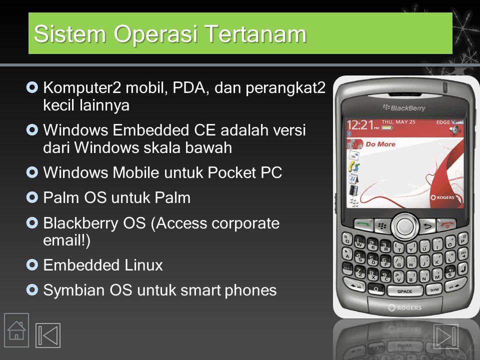 Sistem Operasi Tertanam  Komputer2 mobil, PDA, dan perangkat2 kecil lainnya  Windows Embedded CE adalah versi dari Windows skala bawah  Windows Mob